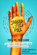 link to Jagged little pill : you live, you learn : the stories behind the iconic album and groundbreaking musical in the TCC library catalog