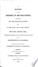 A History of the American Revolution  comprehending all the principal events both in the field and in the cabinet     To which are added  the most important resolutions of the Continental Congress  and many of the most important letters of General Washington Book PDF