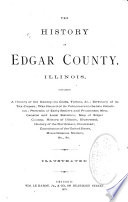 The History of Edgar County, Illinois, Containing a History of the County--its Cities, Towns, &c