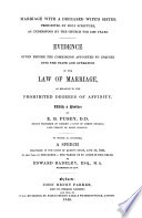 Marriage with a deceased wife s sister  evidence given before the Commission appointed to inquire into the law of marriage  To which is appended A speech in the case of the queen v  the parish of St  Giles in the fields  by E  Badeley