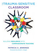The Trauma-Sensitive Classroom: Building Resilience with Compassionate Teaching