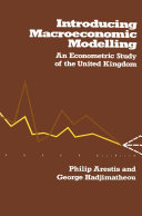 Introducing Macroeconomic Modelling  An Econometric Study of the United Kingdom