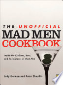 """The Unofficial Mad Men Cookbook: Inside the Kitchens, Bars, and Restaurants of Mad Men"" by Judy Gelman, Peter Zheutlin"