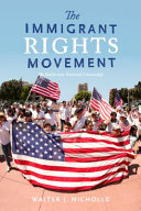 The immigrant rights movement: the battle over national citizenship