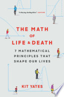 """The Math of Life and Death: 7 Mathematical Principles That Shape Our Lives"" by Kit Yates"
