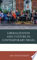 Liberalization and Culture in Contemporary Israel Book PDF