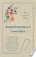 English Embroidery Ii Cross Stitch A Handbook With Diagrams Scale Drawings And Photographs Taken From Xviith Century English Samplers And From Modern Examples