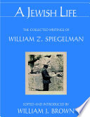 A Jewish Life: The Collected Writings of William Z. Spiegelman