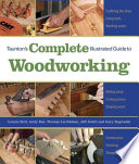 Taunton S Complete Illustrated Guide To Woodworking