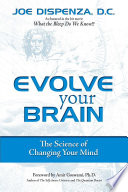 """Evolve Your Brain: The Science of Changing Your Mind"" by Joe Dispenza"