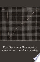Von Ziemssen s Handbook of general therapeutics  v 2  1885