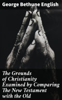 The Grounds of Christianity Examined by Comparing The New Testament with the Old [Pdf/ePub] eBook