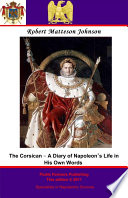 The Corsican     A Diary of Napoleon   s Life in His Own Words