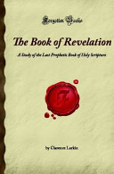 The Book of Revelation  A Study of the Last Prophetic Book of Holy Scripture