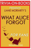 Trivia On Books What Alice Forgot by Liane Moriarty Book