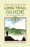 Green Mountain Club   LONG TRAIL GUIDE  A FOOTPATH IN THE WILDERNESS