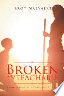 BROKEN AND TEACHABLE
