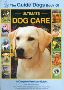 The Guide Dogs Book of Ultimate Dog Care