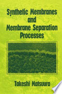 Synthetic Membranes and Membrane Separation Processes