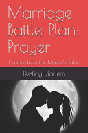 Marriage Battle Plan Prayer Crumbs From The Master S Table Book PDF