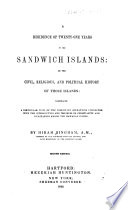 A Residence of Twenty one Years in the Sandwich Islands  or the Civil  religious and political history of those islands     Second edition   With a portrait and a map