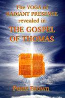 The YOGA of RADIANT PRESENCE Revealed In THE GOSPEL OF THOMAS