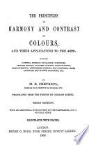 The Principles of Harmony and Contrast of Colours, and Their Applications to the Arts