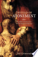 Instead of Atonement  : The Bible's Salvation Story and Our Hope for Wholeness