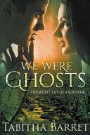 We Were Ghosts The Secret Life Of A Survivor