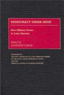 Democracy Under Siege: New Military Power in Latin America