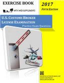 U.S. Customs Broker License Examination Practice Exam Questions (5th Ed. 2017)