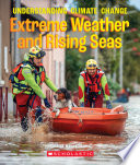 Extreme Weather and Rising Seas  A True Book  Understanding Climate Change