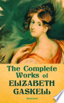 The Complete Works of Elizabeth Gaskell  Illustrated