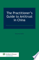 The Practitioner s Guide to Antitrust in China