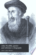 John Wycliffe  patriot and reformer  a biography