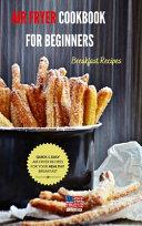 Air Fryer Cookbook for Beginners Breakfast Recipes Book