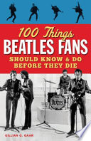 100 Things Beatles Fans Should Know and Do Before They Die Pdf/ePub eBook