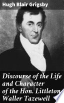 Discourse of the Life and Character of the Hon  Littleton Waller Tazewell