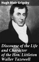 Discourse of the Life and Character of the Hon. Littleton Waller Tazewell Pdf/ePub eBook