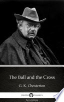 The Ball and the Cross by G. K. Chesterton - Delphi Classics (Illustrated) Read Online