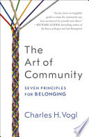 """The Art of Community: Seven Principles for Belonging"" by Charles Vogl"