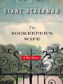 The Zookeeper's Wife: A War Story Pdf/ePub eBook