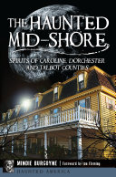The Haunted Mid Shore  Spirits of Caroline  Dorchester and Talbot Counties