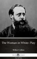 The Woman in White  Play by Wilkie Collins   Delphi Classics  Illustrated
