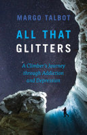 All That Glitters  A Climber s Journey Through Addiction and Depression Book