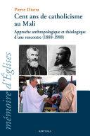 Pdf Cent ans de catholicisme au Mali. Approche anthropologique et théologique d'une rencontre (1888-1988) Telecharger