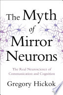 The Myth of Mirror Neurons  The Real Neuroscience of Communication and Cognition