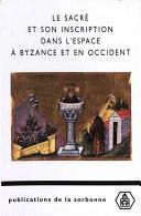 Le sacré et son inscription dans l'espace à Byzance et en Occident Pdf/ePub eBook