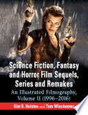 """""""Science Fiction, Fantasy and Horror Film Sequels, Series and Remakes: An Illustrated Filmography, Volume II (1996-2016)"""" by Kim R. Holston, Tom Winchester"""