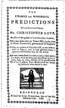 The Strange and Wonderful Predictions of the Reverend Martyr Mr  Christopher Love  Etc
